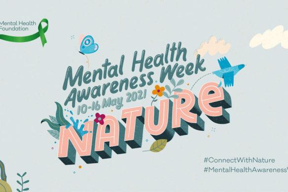 """Mental Health Awareness graphic: 10-16 May, """"nature""""Week 2021"""
